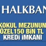 HalkBank'tan en az ilkokul mezunlarına 1 yıl ödemesiz 150 bin TL kredi ! İşte başvuru yeri