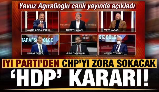 İYİ Parti'den CHP'yi zora sokacak 'HDP' kararı! Yavuz Ağıralioğlu canlı yayında açıkladı