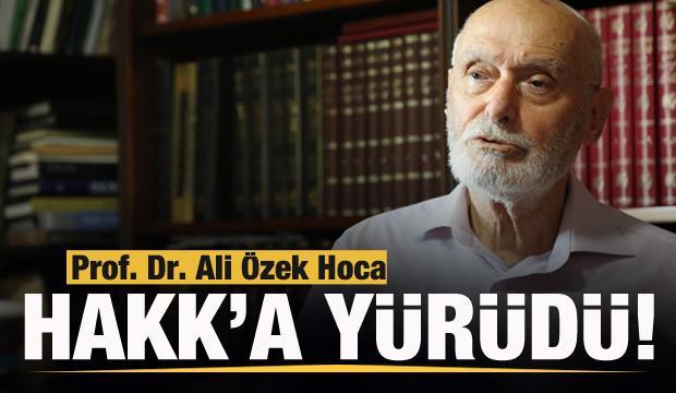 Prof. Dr. Ali Özek Hoca Hakk'a yürüdü