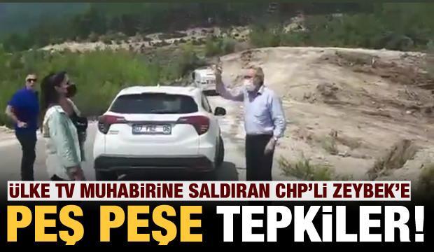 Ülke TV muhabirine saldıran CHP'li Zeybek'e peş peşe tepkiler!