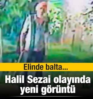 Halil Sezai'nin avukatı bu görüntülerle tahliye istedi! Elinde balta...