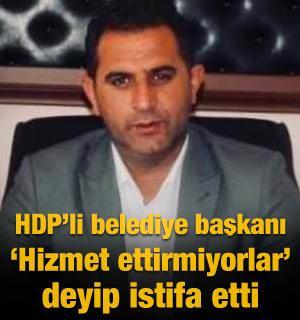 HDP'li belediye başkanı 'hizmet ettirmiyorlar' deyip istifa etti