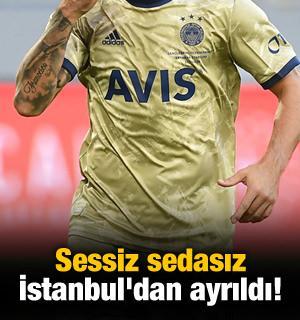 Sessiz sedasız İstanbul'dan ayrıldı!