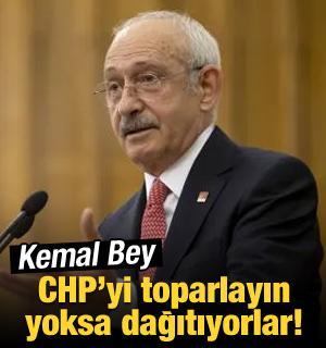 Kemal Bey, CHP'yi toparlayın yoksa dağıtıyorlar