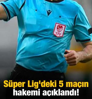 Süper Lig'deki 5 maçın hakemi açıklandı