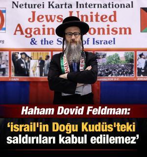 """Siyonizm Karşıtı Yahudiler Örgütü Hahamı Dovid Feldman: """"Saldırılar kabul edilemez!"""""""