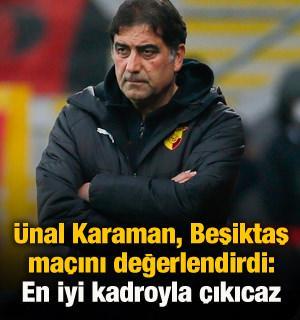 Ünal Karaman'dan Beşiktaş maçı yorumu!