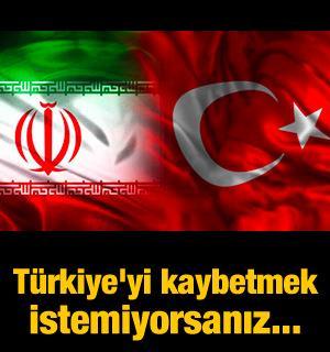 İran'a uzman tavsiyesi: Türkiye'yi kaybetmek istemiyorsanız...