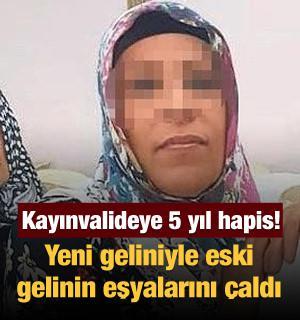 İzmir'de yeni geliniyle eski gelininin evini soyan kayınvalideye 5 yıl hapis cezası!