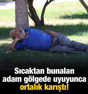 Sıcaktan bunalan adam gölgede uyuyunca ortalık karıştı
