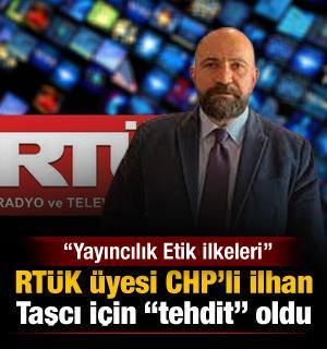 Yayıncılık Etik İlkeleri, RTÜK üyesi CHP'li İlhan Taşcı için 'tehdit' oldu
