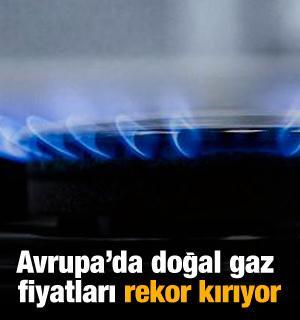 Avrupa piyasalarında doğal gaz fiyatları rekor kırıyor