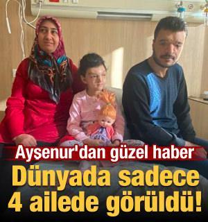 Dünyada sadece 4 ailede görüldü! Ayşenur'dan güzel haber